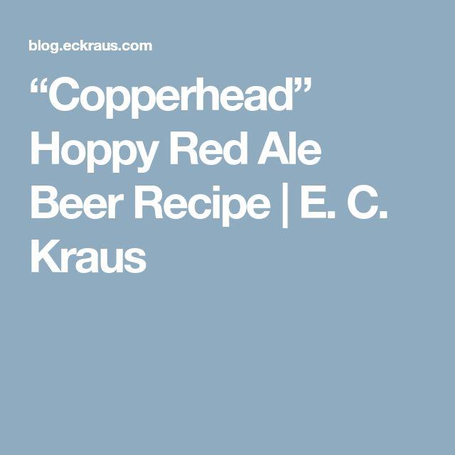 """Copperhead"" Hoppy Red Ale Beer Recipe | E. C. Kraus"