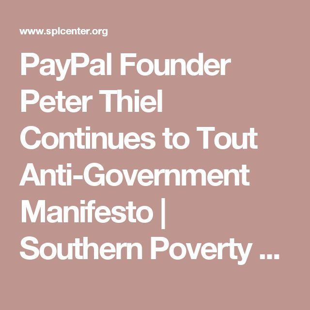 PayPal Founder Peter Thiel Continues to Tout Anti-Government Manifesto   Southern Poverty Law Center