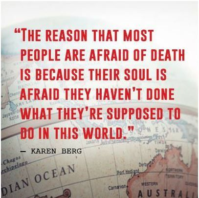 The reason most people are afraid of death is because their soul is afraid they haven't done what they're supposed to do in this world - Karen Berg #Kabbalah