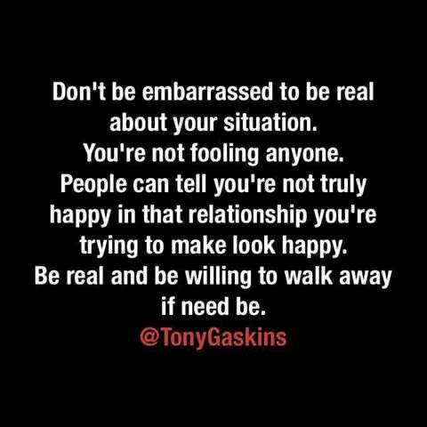 Don't be embarressed to be real to be true to yurself!