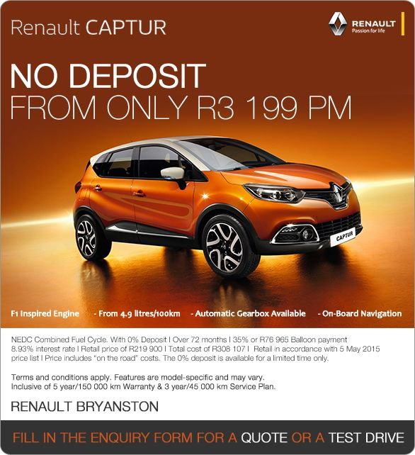 Capture life with the all New Renault Captur from R3 199pm. F1 inspired engine, from 4.9 litres/100km, standard on-board navigation, automatic gearbox available.  Retail price: R219 900 Deposit: None Term: 72 Months Balloon: 35% (R76 965) Interest rate: 8.93% Total amount payable: R308 107