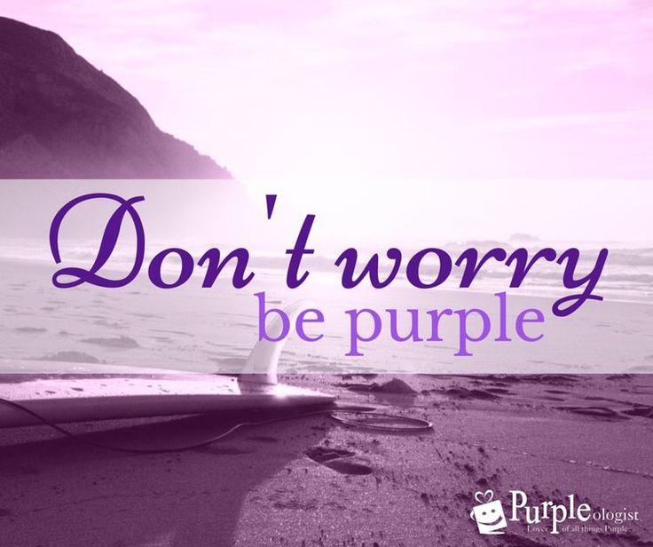 Purple - Don't Worry Be Purple
