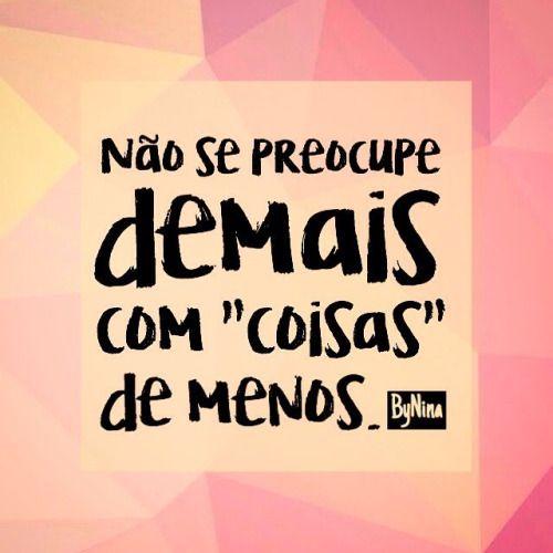 """""""Não se preocupe demais com coisas de menos"""". ByNina #bomdia #desapega #preocupação #frases #vida #bynina #instabynina"""