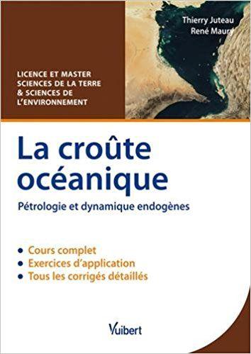 La croûte océanique - Pétrologie et dynamique endogènes - Licence & Master Sciences de la Terre et Sciences de l'environnement - Thierry Juteau, René Maury