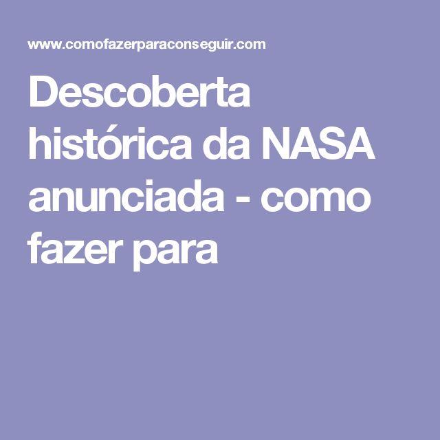 Descoberta histórica da NASA anunciada - como fazer para