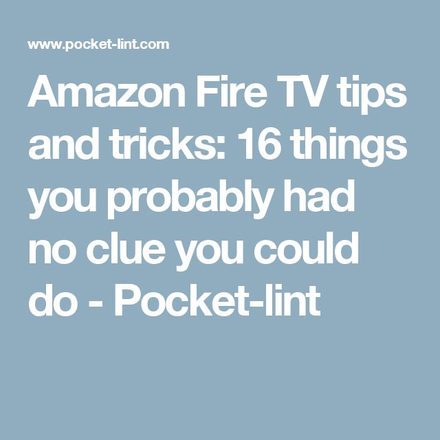 Amazon Fire TV tips and tricks: 16 things you probably had no clue you could do - Pocket-lint