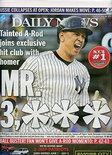"6/20/2015 NY DAILY NEWS ALEX RODRIQUEZ 3,000 HIT-"" TAINTED A-ROD JOINS EXCLUSIVE HIT CLUB WITH HOMER"""