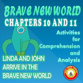 This is an activity for students to complete while reading chapters 10 and 11 of Brave New World. I've included excerpts from the text to which students can refer to complete questions. Topics covered include: ---the DHC's accusations of Bernard and Bernard's defense, ---the arrival of Linda and John in the BNW, everyone's reactions to the savage, ---Linda's soma holiday, ---John's reactions to the various practices of the BNW, ---Bernard's new attitude and his rep...