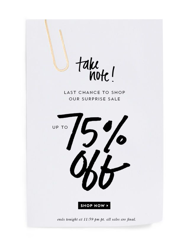 take note! last chance to shop our surprise sale. up to 75% off. ends SHOP NOW.