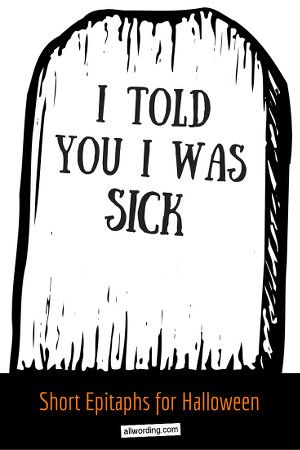 I told you I was sick | Short Epitaphs For Halloween