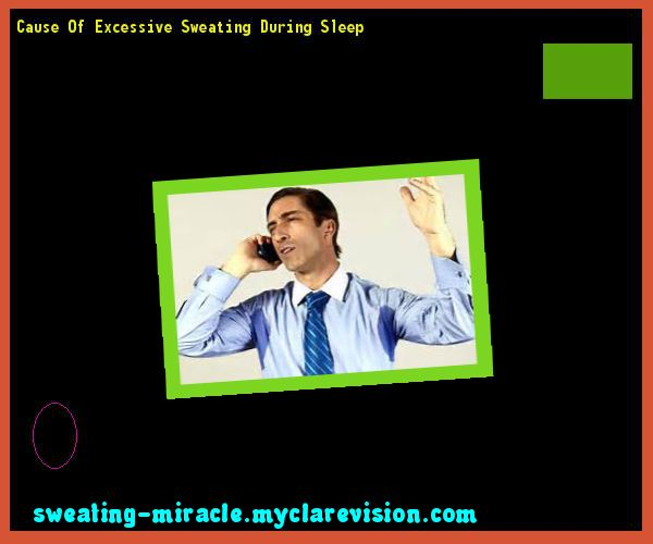 Cause Of Excessive Sweating During Sleep 200358 - Your Body to Stop Excessive Sweating In 48 Hours - Guaranteed!