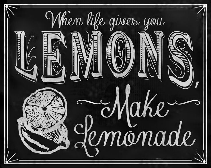 When Life Gives You Lemons{and It Will . . . }