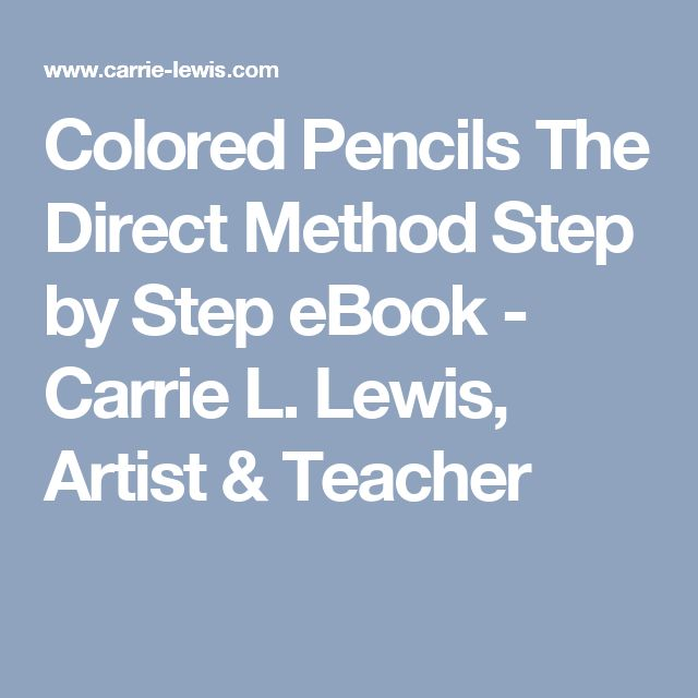 Colored Pencils The Direct Method Step by Step eBook - Carrie L. Lewis, Artist & Teacher