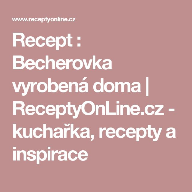 Recept : Becherovka vyrobená doma | ReceptyOnLine.cz - kuchařka, recepty a inspirace