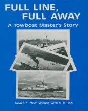 """Full Line Full Away: Towboat Master's Story by James E. """"Ted"""" Wilson & S.C. Heal (1991, Cordillera Publishing Company, $9:95). Following the colourful career of Captain Wilson who started as a fourteen year old deckhand and rose to become a licensed master while working B.C.'s coastal towboat fleet."""