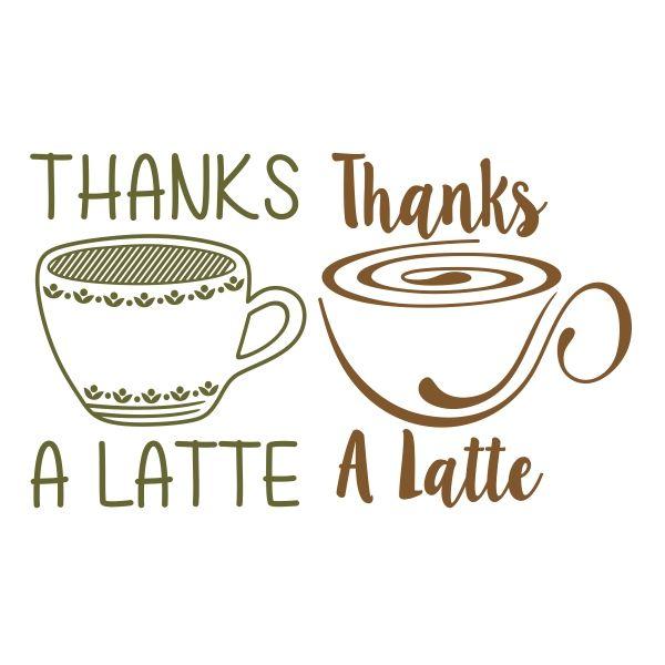 Thanks A Latte Cuttable Design   Thanks a latte, Printable ...