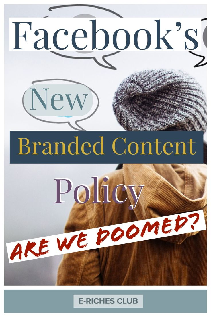 Did you hear about Facebook's new Branded Content Policy (2018)? It will affect almost all online entrepreneurs who relied on the social media platform to generate income! Read this article to get informed on the topic. More resources included. #erichesclub #blogposts #facebook #brandedcontent #socialmedia