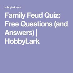 Family Feud Quiz: Free Questions (and Answers)   HobbyLark