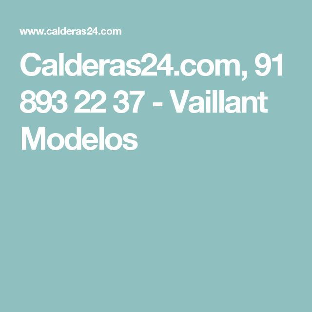 Calderas24.com, 91 893 22 37 - Vaillant Modelos
