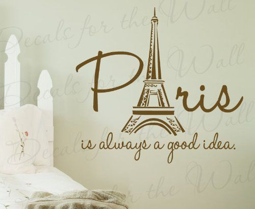 Paris is Always a Good Idea - France Girl Woman Room Bedroom Travel Vacation Europe Funny - Wall Decal Lettering Art - Vinyl Quote Sticker Decoration - Mural Graphic Decor Saying Decals for the Wall http://www.amazon.com/dp/B00J6SE0VC/ref=cm_sw_r_pi_dp_hBynub18VDE20