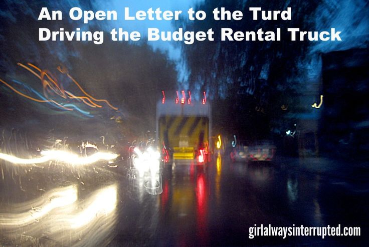 An Open Letter to the Turd Driving the Budget Rental Truck - Girl Always Interrupted