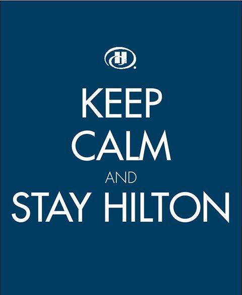 Keep Calm and Stay Hilton.