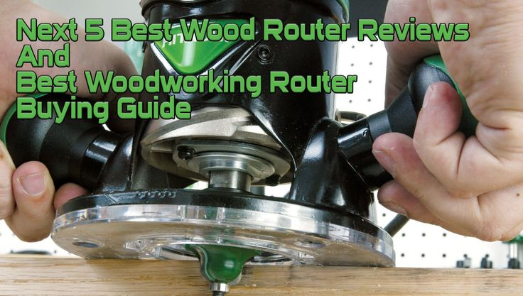 Next 5 Best Wood Router Reviews and Best Woodworking Router Buying Guide
