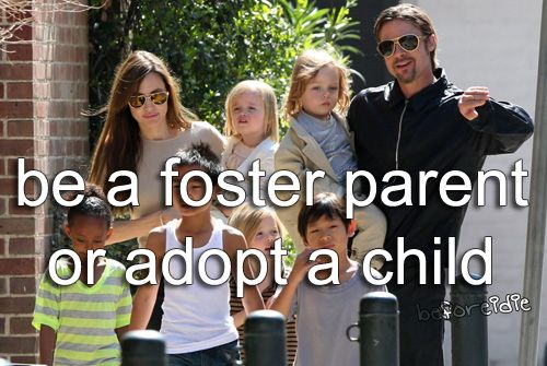 be a foster parent or adopt a child #bucketlist