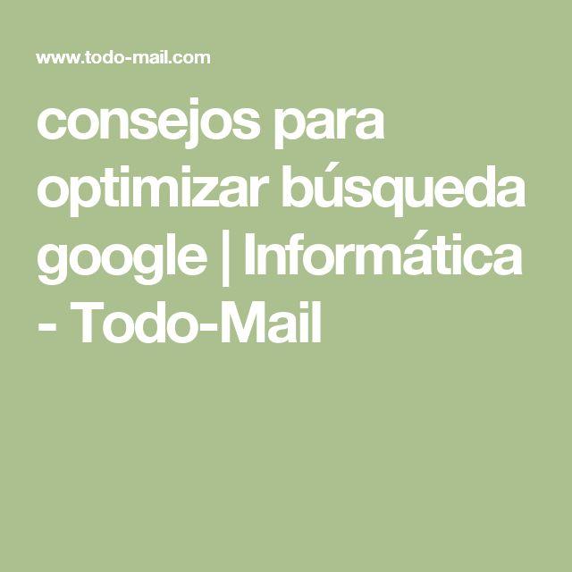 consejos para optimizar búsqueda google   Informática - Todo-Mail