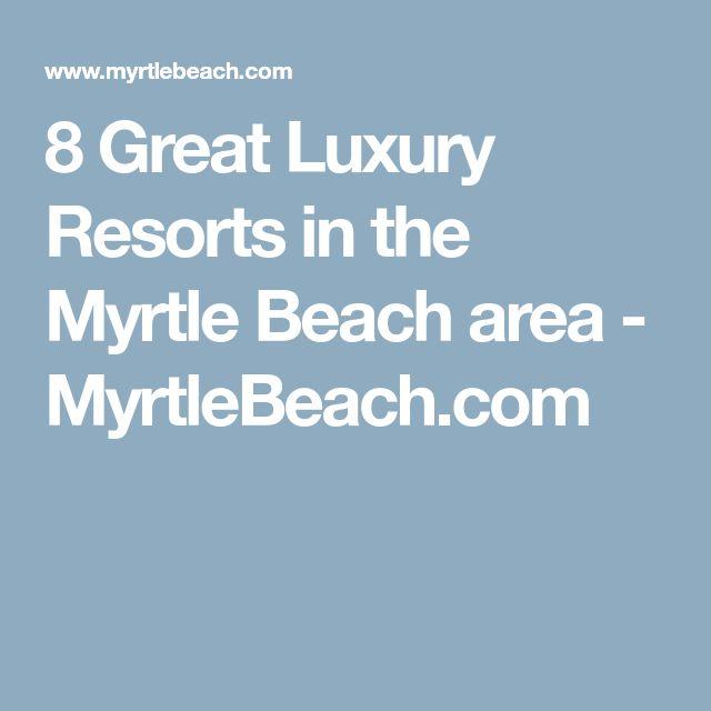 8 Great Luxury Resorts in the Myrtle Beach area - MyrtleBeach.com