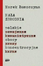 Mała zbrodnia. Polskie obozy koncentracyjne-Łuszczyna Marek
