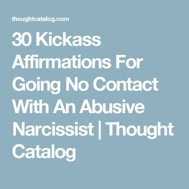 30 Kickass Affirmations For Going No Contact With An Abusive Narcissist | Thought Catalog