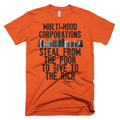 Multi-Hood Corporations Steal From The Poor To Give To The Rich - women's and men's sizes - many shades ... #angry #shirt #company #political #tshirt #multihood #multihoodcorporations #stealfromthepoor #givetotherich #revolution #revolutionnow #revolutionstartswiththe99% #corporategreed #corruption #corporatecorruption #activist #educateyourself #injustice #equality #standup #standuptogether #stopfeedingthe1% #unite #unity #uniteagainstinequality #discrimination #shirtcompany…