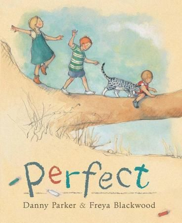 EARLY CHILDHOOD HONOURS: Perfect by Danny Parker.  On a perfect day, the hours stretch endlessly ahead.. Danny Parker's evocative verse expresses the freedom of an idyllic childhood, and paintings by Freya Blackwood magically evoke the light, scents and feel of a perfect summer day.