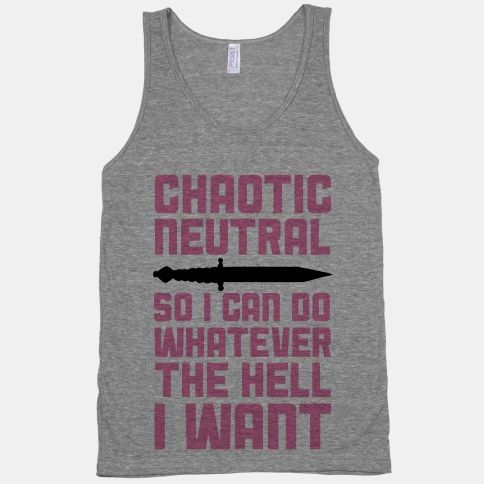 This Dungeons and Dragons nerd is chaotic neutral so I can do whatever the hell I want. Sorry dungeon master, you literally cannot predict what I will do at any given moment. It's pretty much a roll... | Beautiful Designs on Graphic Tees, Tanks and Long Sleeve Shirts with New Items Every Day. Satisfaction Guaranteed. Easy Returns.