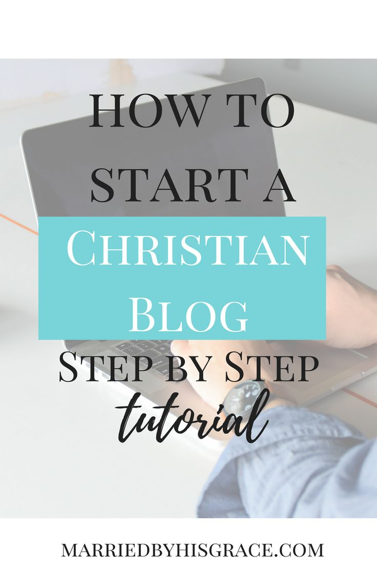Step by Step How to Start a Christian Blog. MarriedbyHisGrace.com