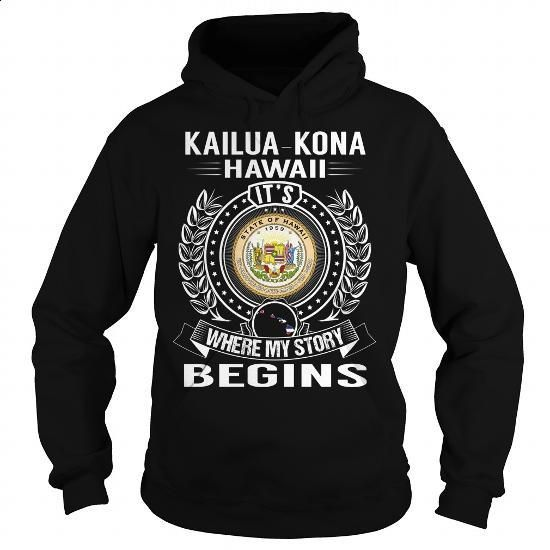 Kailua-Kona, Hawaii Its Where My Story Begins - #white shirt #awesome t shirts. MORE INFO => https://www.sunfrog.com/States/Kailua-Kona-Hawaii-Its-Where-My-Story-Begins-Black-Hoodie.html?60505