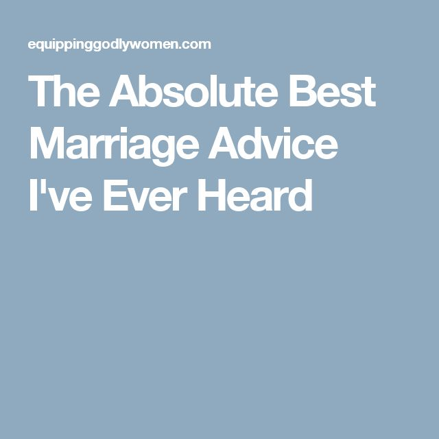 The Absolute Best Marriage Advice I've Ever Heard