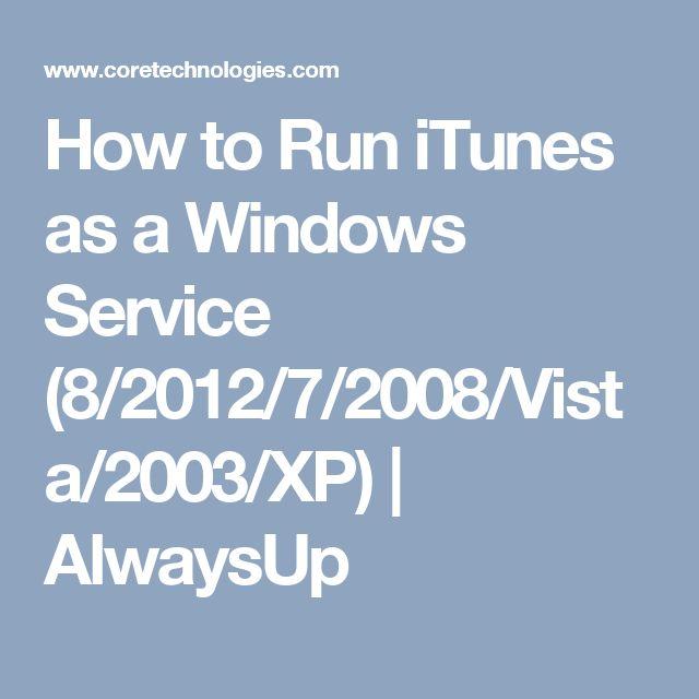 How to Run iTunes as a Windows Service (8/2012/7/2008/Vista/2003/XP) | AlwaysUp