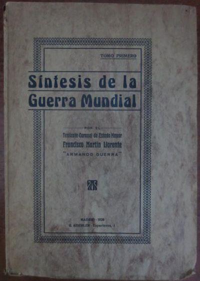 Martín Llorente, Francisco. Síntesis de la Guerra Mundial. Madrid : G. Koehler, 1920-1927 Topogràfic: D.H. 940.3/.4 Mar