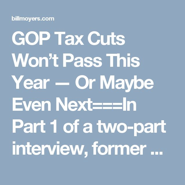GOP Tax Cuts Won't Pass This Year — Or Maybe Even Next===In Part 1 of a two-part interview, former Reagan economic adviser Bruce Bartlett says Trump is lying about tax reform: it will benefit the super rich and hurt everyone else.