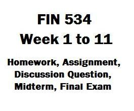 FIN 534 Financial Management Week 1 to 11 Homework, Discussion Question, Midterm Exam, Assignment, Final Exam