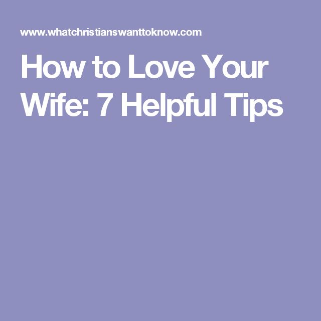 How to Love Your Wife: 7 Helpful Tips