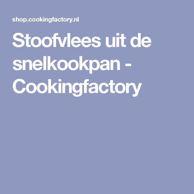 Stoofvlees uit de snelkookpan - Cookingfactory