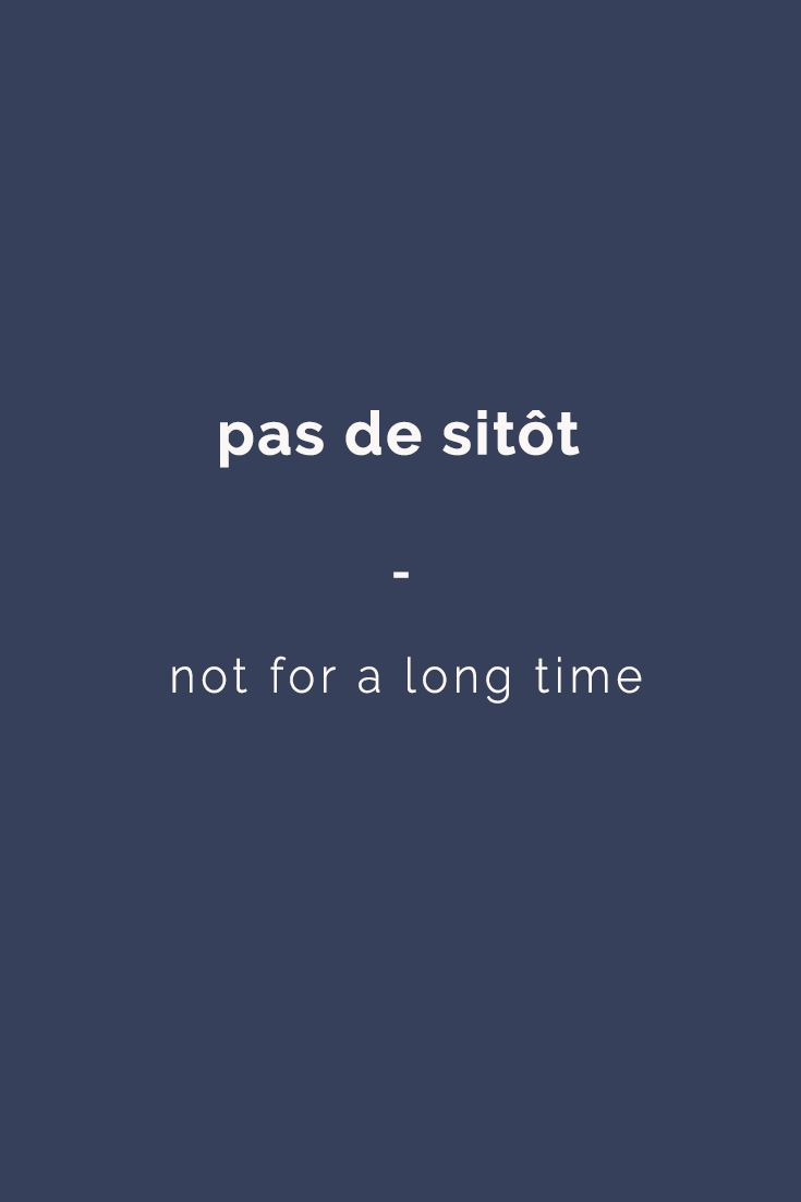 pas de sitôt -  not for a long time | Get your daily dose of French expressions with 365 days of French Expressions: Essential Edition. For only $3.90, get a wide range of figurative expressions and colloquial terms including literal translation, actual meaning, usage examples, and weekly recap. Get it here: https://store.talkinfrench.com/product/french-expressions-essential/