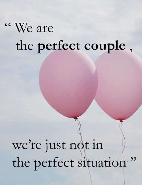 We are the perfect couple, we're just not in the perfect situation. Long distance relationship quotes