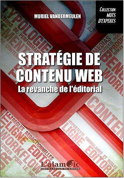 Stratégie de contenu Web la revanche de l'éditorial de Muriel Vandermeulen. Paru en nov 2010 donc un peu vieux mais une référence en la matière. Un ouvrage clair et exhaustif sur la stratégie de contenu web. Toute la chaîne éditoriale est passée en revue avec des exemples concrets. L'éditorial est indispensable pour performer au niveau web. A lire absolument.