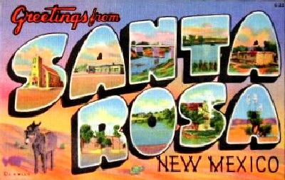 Santa Rosa, New Mexico (home of my ancestors on my mom's side of the family)