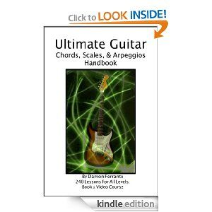 Ultimate Guitar Chords, Scales & Arpeggios Handbook: 240-Lesson, Step-By-Step Guitar Guide, Beginner to Advanced Levels (Book & Videos) [Kindle Edition] Damon Ferrante (Author)