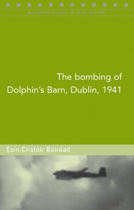 The Bombing of Dolphin's Barn, Dublin, 1941 - World War Two - History & Archaeology - Books